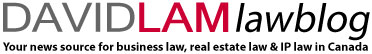 David Lam Law Blog - your news source for business, real estate and IP law in Canada